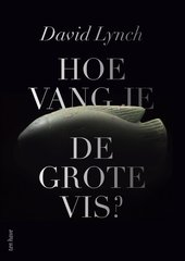 """Hoe vang je de grote vis?"" door David Lynch"