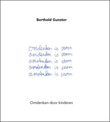 """Omdenken is stom"" door Berthold Gunster"