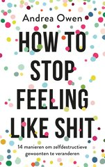 """How to stop feeling like shit"" door Andrea Owen"