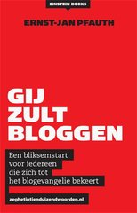 """Gij zult bloggen!"" door Ernst-Jan Pfauth"